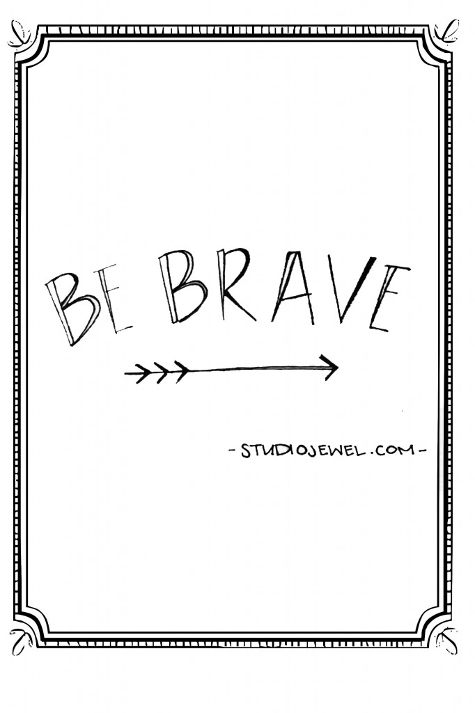 sometimes we just need to be brave. but we can't go it alone.